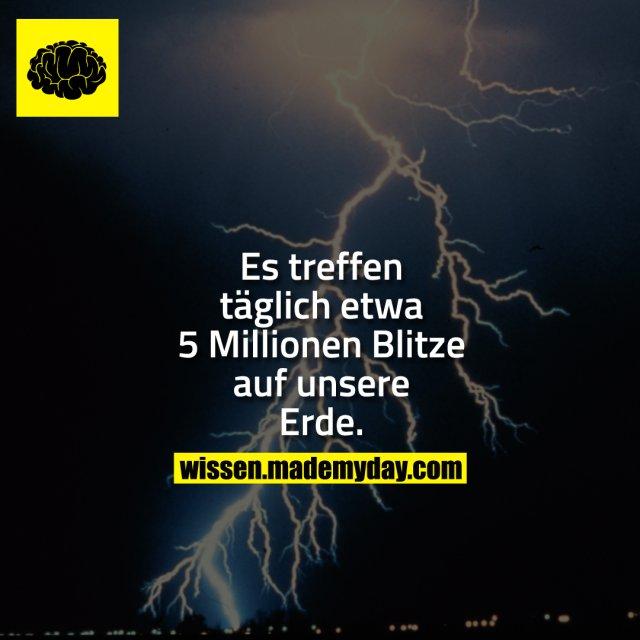 Es treffen täglich etwa 5 Millionen Blitze auf unsere Erde.
