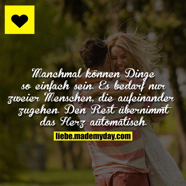 Manchmal können Dinge so einfach sein. Es bedarf nur zweier Menschen, die aufeinander zugehen. Den Rest übernimmt das Herz automatisch.