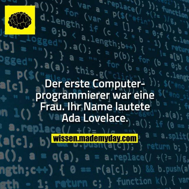 Der erste Computerprogrammierer war eine Frau. Ihr Name lautete Ada Lovelace.