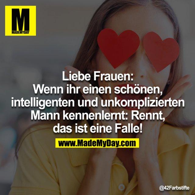 Liebe Frauen: Wenn ihr einen schönen, intelligenten und unkomplizierten Mann kennenlernt: Rennt, das ist eine Falle!