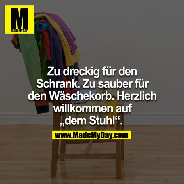 """Zu dreckig für den Schrank. Zu sauber für den Wäschekorb. Herzlich willkommen auf """"dem Stuhl"""". <br />"""