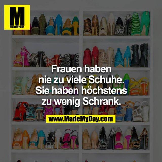 Frauen haben nie zu viele Schuhe. Sie haben höchstens zu wenig Schrank<br />