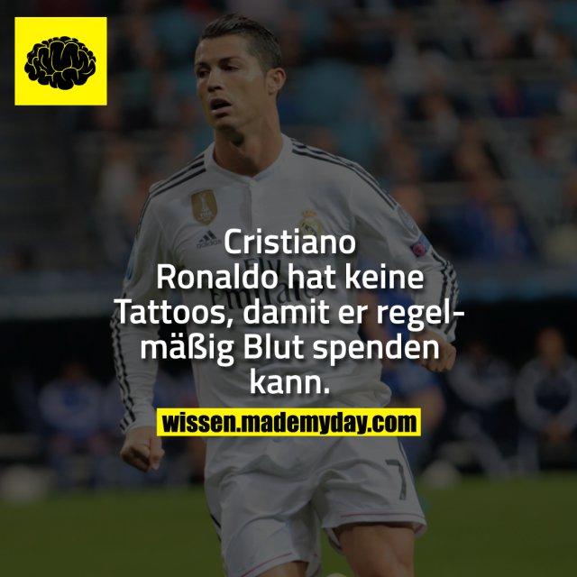 Cristiano Ronaldo hat keine Tattoos, damit er regelmäßig Blut spenden kann.