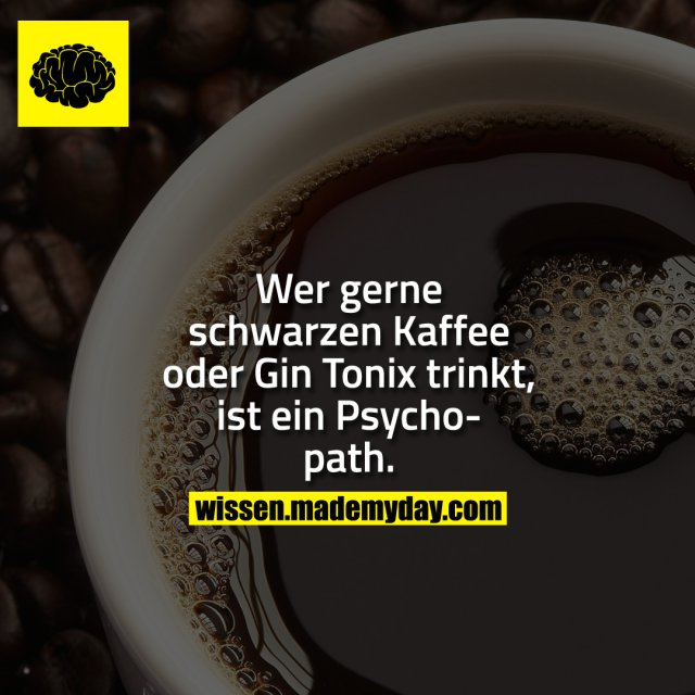 Wer gerne schwarzen Kaffee oder Gin Tonix trinkt, ist ein Psychopath.