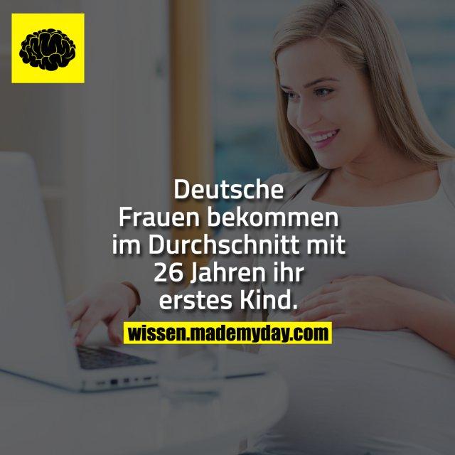 Deutsche Frauen bekommen im Durchschnitt mit 26 Jahren ihr erstes Kind.