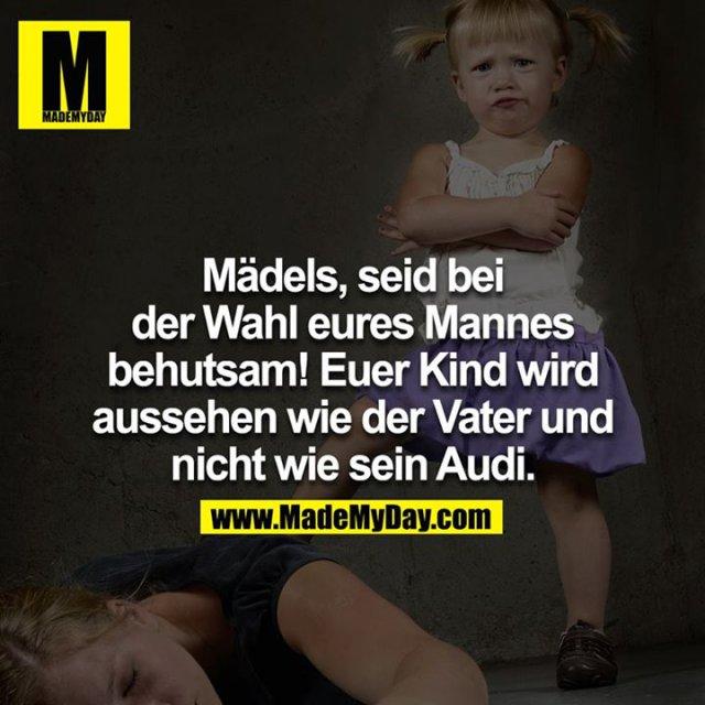 Mädels, seid bei der Wahl eures Mannes behutsam! Euer Kind wird aussehen wie der Vater und nicht wie sein Audi