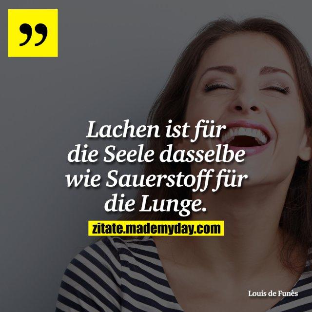 Lachen ist für die Seele dasselbe wie Sauerstoff für die Lunge.