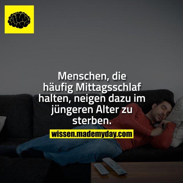 Menschen, die häufig Mittagsschlaf halten, neigen dazu im jüngeren Alter zu sterben.