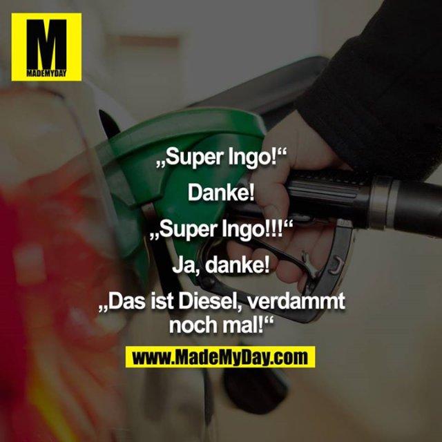 """Super Ingo!""<br /> ""Danke!""<br /> ""Super Ingo!!!""<br /> ""Ja, danke!"" ""Das ist Diesel verdammt nochmal!""<br />"