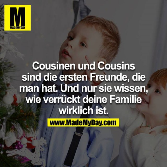 Cousinen und Cousins sind die ersten Freunde, die man hat. Und nur sie wissen, wie verrückt deine Familie wirklich ist.