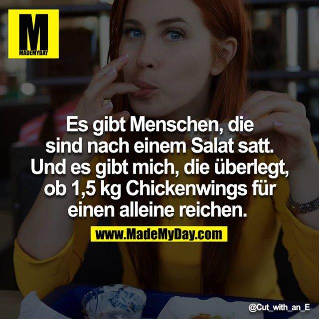 Es gibt Menschen, die sind nach einem Salat satt. Und es gibt mich, die überlegt, ob 1,5kg Chickenwings für einen alleine reichen.