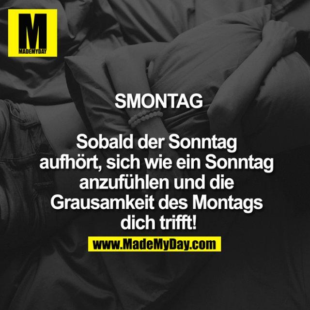 SMONTAG - Sobald der Sonntag aufhört, sich wie ein Sonntag anzufühlen und die Grausamkeit des Montags dich trifft!<br />