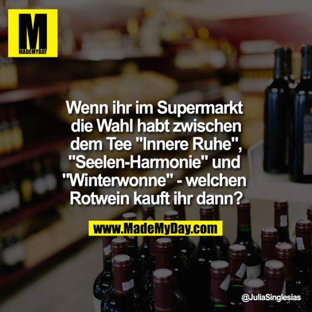"""Wenn ihr im Supermarkt die Wahl habt zwischen dem Tee """"Innere Ruhe"""", """"Seelen-Harmonie"""" und """"Winterwonne"""" - welchen Rotwein kauft ihr dann?"""