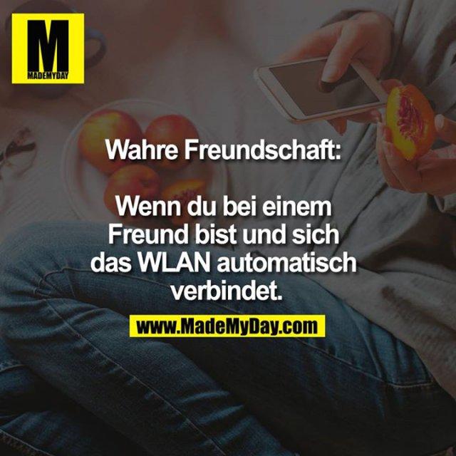 Wahre Freundschaft: Wenn du bei einem Freund bist und sich das WLAN automatisch verbindet.<br />