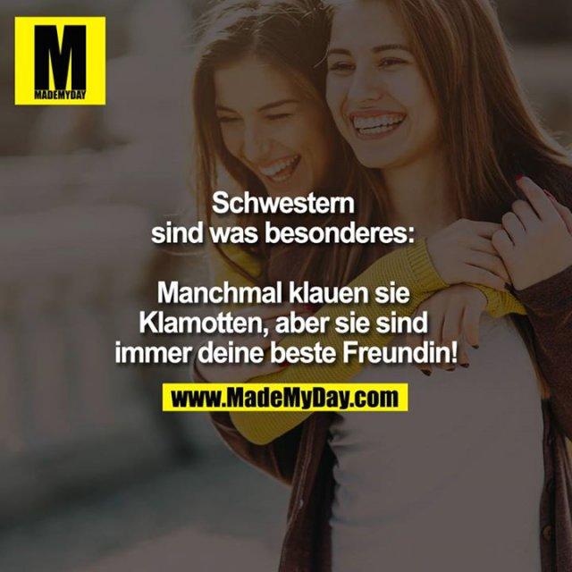 Schwestern sind was besonderes: Manchmal klauen sie Klamotten, aber sie sind immer deine beste Freundin!