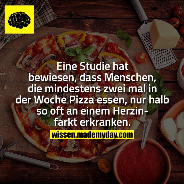 Eine Studie hat bewiesen, dass Menschen, die mindestens zwei mal in der Woche Pizza essen, nur halb so oft an einem Herzinfarkt erkranken.