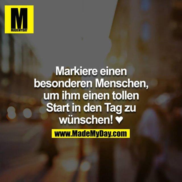 Markiere einen besonderen Menschen, um ihm einen tollen Start in den Tag zu wünschen! ♥