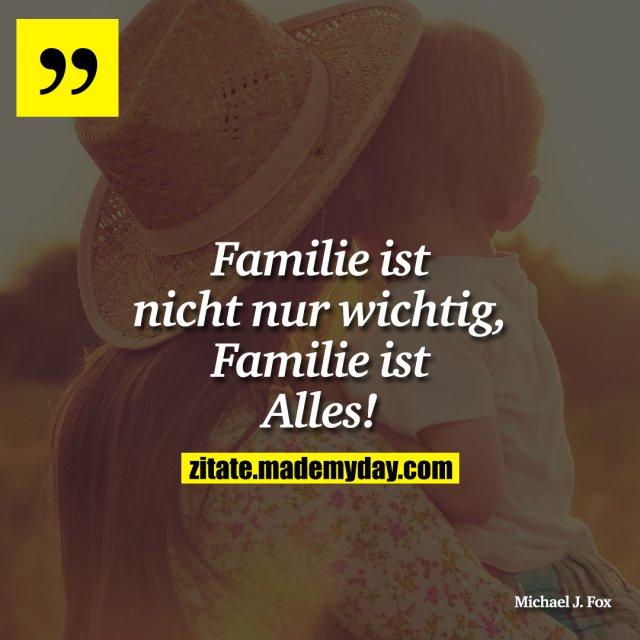 Familie ist nicht nur wichtig, Familie ist Alles!