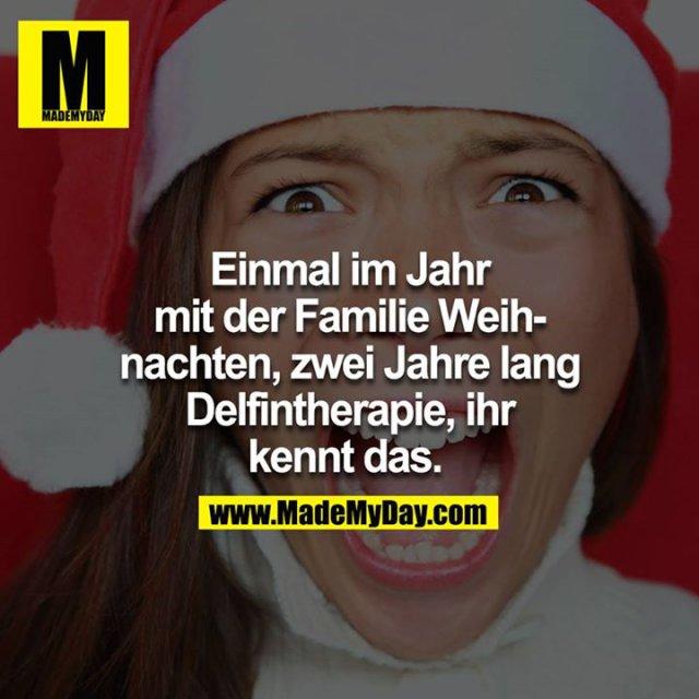 Einmal im Jahr mit der Familie Weihnachten, zwei Jahre lang Delfintherapie, ihr kennt das.