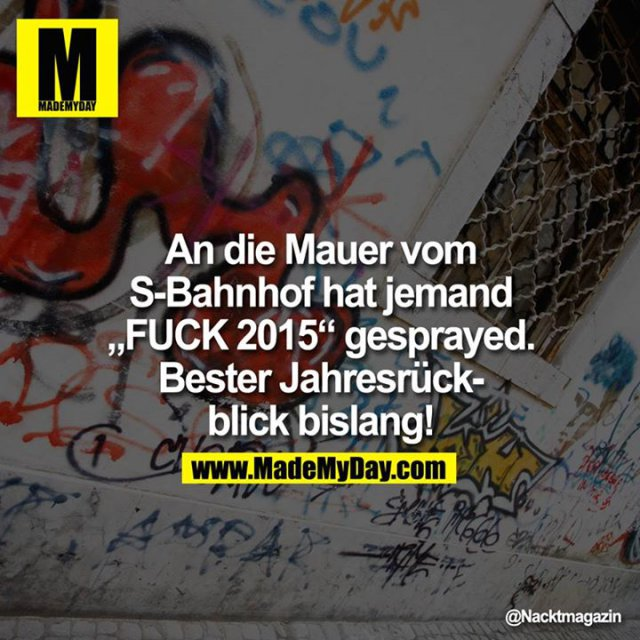 """An die Mauer vom S-Bahnhof hat jemand """"FUCK 2015"""" gesprayed. Bester Jahresrückblick bislang!"""