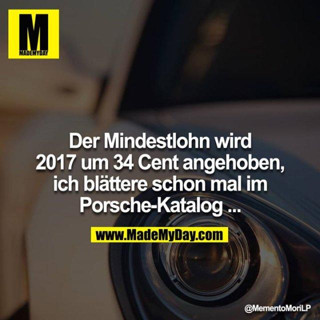 Der Mindestlohn wird 2017 um 34 Cent angehoben, ich blättere schon mal im Porsche-Katalog ...