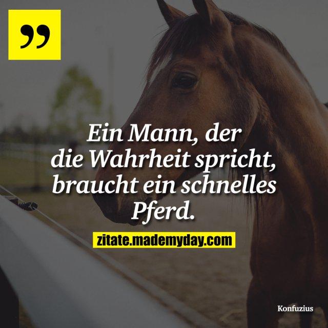 Ein Mann, der die Wahrheit spricht, braucht ein schnelles Pferd.