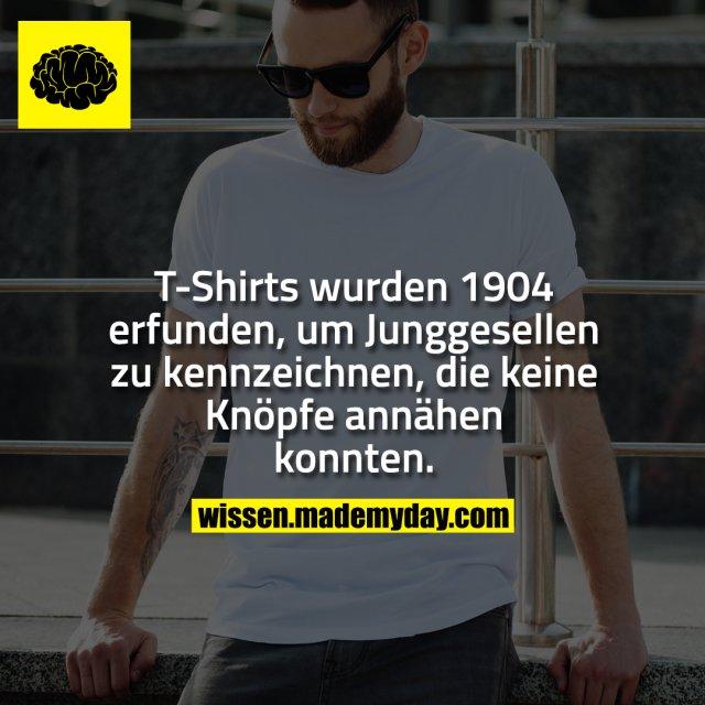 T-Shirts wurden 1904 erfunden, um Junggesellen zu kennzeichnen, die keine Knöpfe annähen konnten.