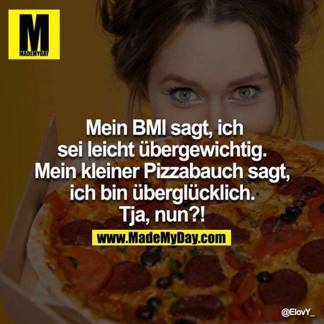 Mein BMI sagt, ich sei leicht übergewichtig. Mein kleiner Pizzabauch sagt, ich bin überglücklich. Tja, nun?!