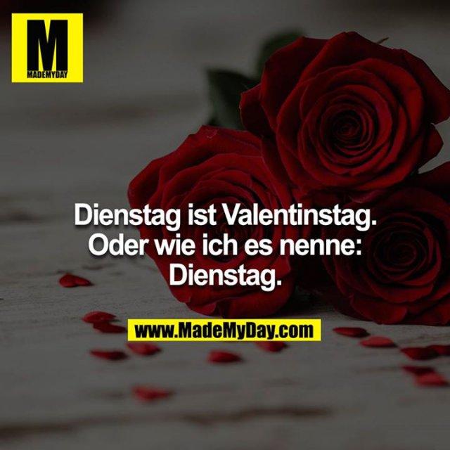 Dienstag Ist Valentinstag Oder Wie Made My Day