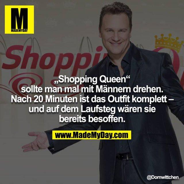 """""""Shopping Queen"""" sollte man mal mit Männern drehen.<br /> Nach 20 Minuten ist das Outfit komplett – und auf dem Laufsteg wären sie bereits besoffen."""