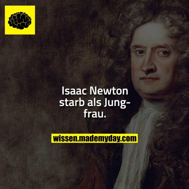 Isaac Newton starb als Jungfrau.