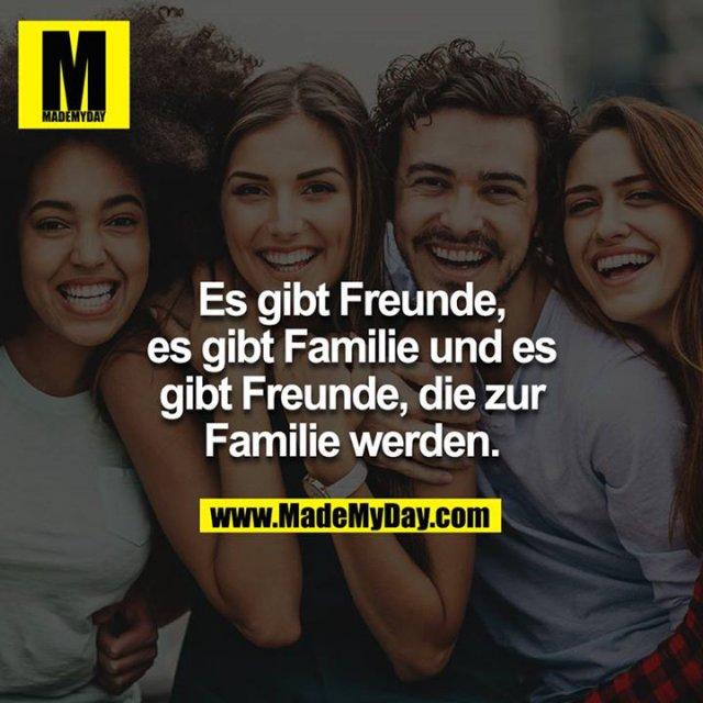Es gibt Freunde, es gibt Familie und es gibt Freunde, die zur Familie werden.