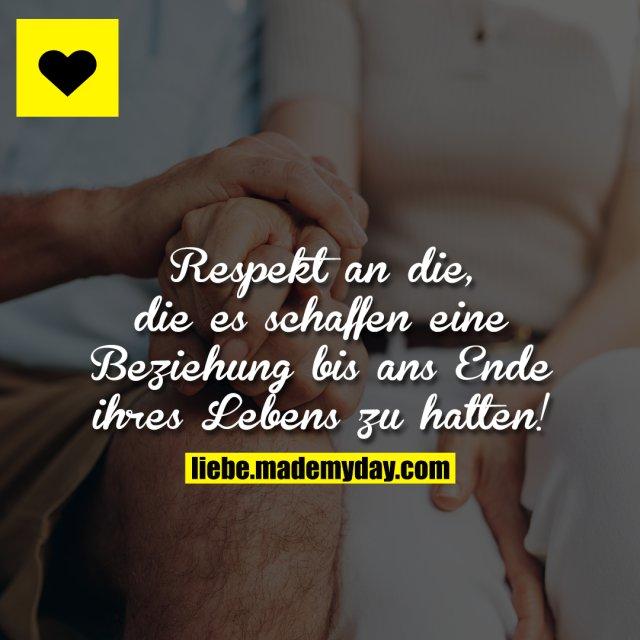 Respekt an die, die es schaffen eine Beziehung bis ans Ende ihres Lebens zu halten!