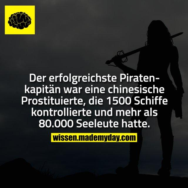 Der erfolgreichste Piratenkapitän war eine chinesische Prostituierte, die 1500 Schiffe kontrollierte und mehr als 80.000 Seeleute hatte.