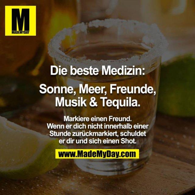 Die beste Medizin: <br /> Sonne, Meer, Freunde, Musik & Tequila.<br /> <br /> Markiere einen Freund. Wenn er dich nicht innerhalb einer Stunde zurückmarkiert, schuldet er dir und sich einen Shot.