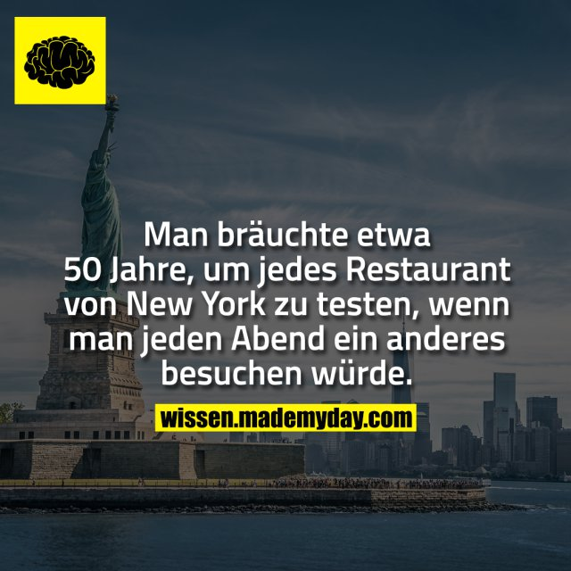 Man bräuchte etwa 50 Jahre, um jedes Restaurant von New York zu testen, wenn man jeden Abend ein anderes besuchen würde.