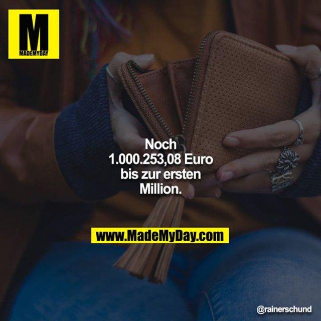 Noch 1.000.253,08 Euro bis zur ersten Million.