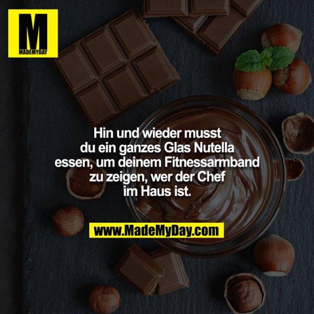 Hin und wieder musst du ein ganzes Glas Nutella essen, um deinem Fitnessarmband zu zeigen, wer der Chef im Haus ist.