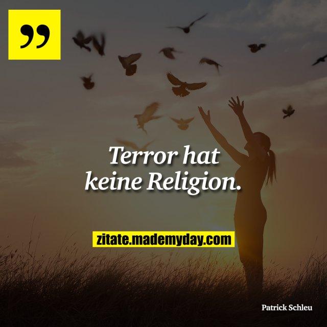 Terror hat keine Religion.
