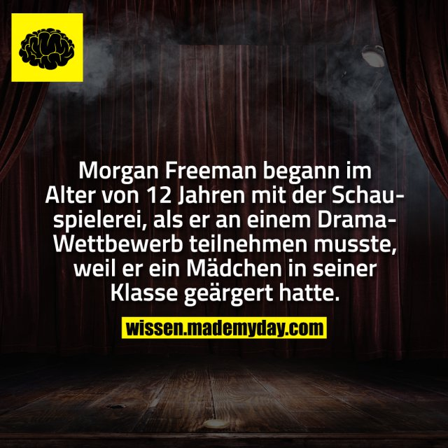 Morgan Freeman begann im Alter von 12 Jahren mit der Schauspielerei, als er an einem Drama-Wettbewerb teilnehmen musste, weil er ein Mädchen in seiner Klasse geärgert hatte.