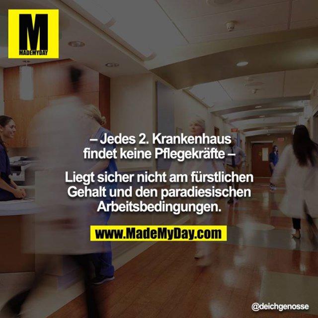 – Jedes 2. Krankenhaus findet keine Pflegekräfte –<br /> <br /> Liegt sicher nicht am fürstlichen Gehalt und den paradiesischen Arbeitsbedingungen.