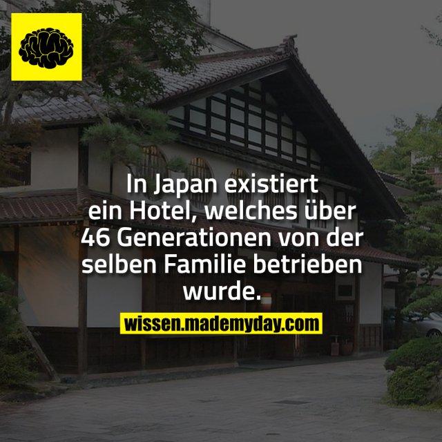 In Japan existiert ein Hotel, welches über 46 Generationen von der selben Familie betrieben wurde.