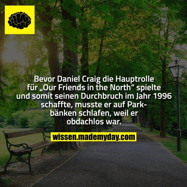 """Bevor Daniel Craig die Hauptrolle für """"Our Friends in the North"""" spielte und somit seinen Durchbruch im Jahr 1996 schaffte, musste er auf Parkbänken schlafen, weil er obdachlos war."""