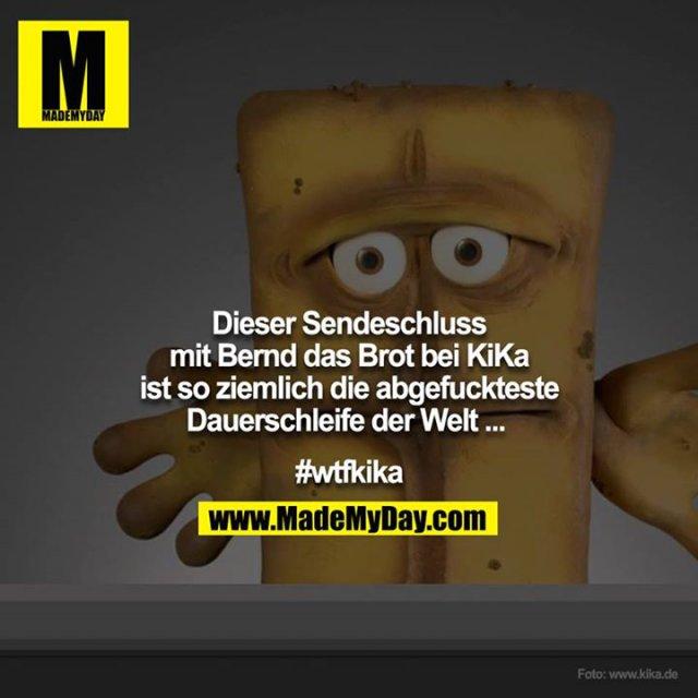 Dieser Sendeschluss mit Bernd das Brot bei KiKa ist so ziemlich die abgefuckteste Dauerschleife der Welt ... <br /> <br /> #wtfkika