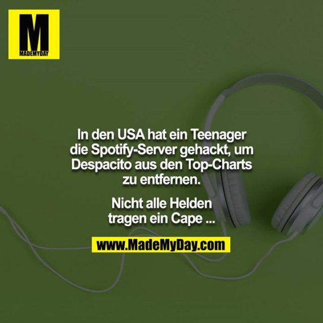 In den USA hat ein Teenager die Spotify-Server gehackt, um Despacito aus den Top-Charts zu entfernen.<br /> <br /> Nicht alle Helden tragen ein Cape ...