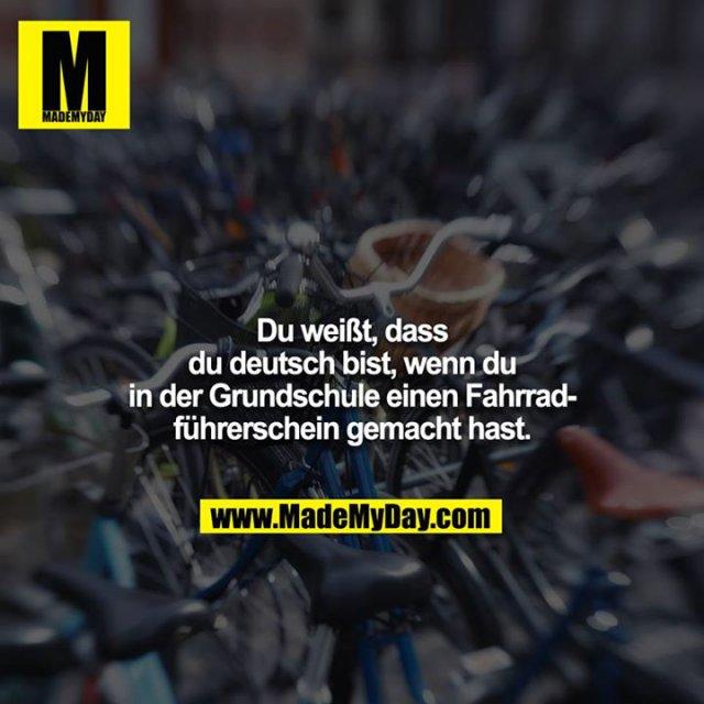 Du weißt, dass du deutsch bist, wenn du in der Grundschule einen Fahrradführerschein gemacht hast.