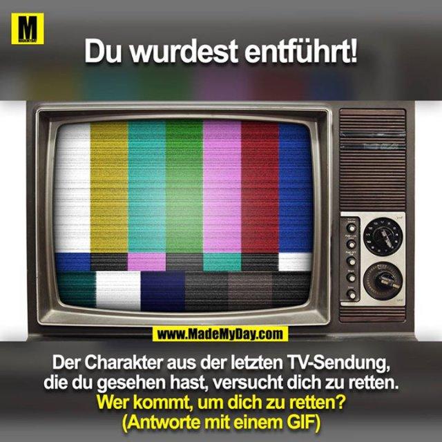 Du wurdest entführt!<br /> Der Charakter aus der letzten TV-Sendung, die du gesehen hast, versucht dich zu retten.<br /> <br /> Wer kommt, um dich zu retten?<br /> (Antworte mit einem GIF)