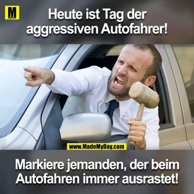 Heute ist Tag der aggressiven Autofahrer!<br /> Markiere jemanden, der beim Autofahren immer ausrastet!<br />