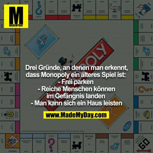 Drei Gründe, an denen man erkennt, dass Monopoly ein älteres Spiel ist: <br /> - Frei parken <br /> - Reiche Menschen können im Gefängnis landen <br /> - Man kann sich ein Haus leisten