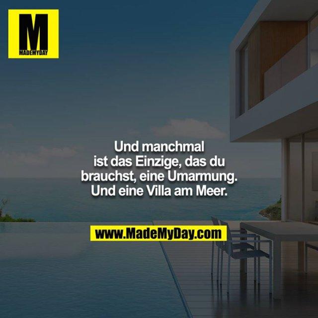 Und manchmal ist das Einzige, das du brauchst, eine Umarmung. Und eine Villa am Meer.
